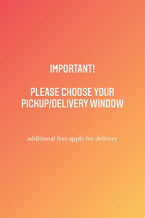 IMPORTANT! CHOOSE YOUR PICKUP WINDOW