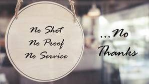 No Shot. No Proof. No Service....          No Thanks?