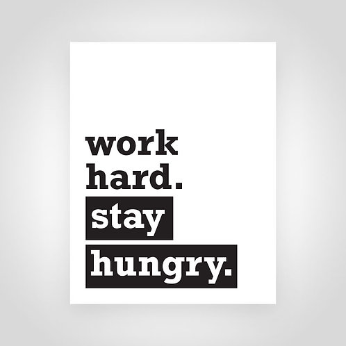 Work Hard. Stay Hungry. 8x10 Print