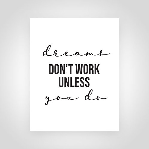 Dreams Don't Work Unless You Do 8x10 Print