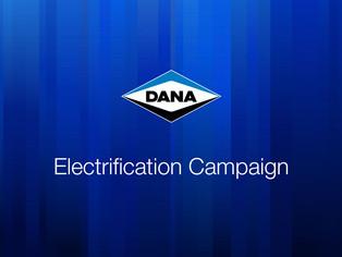 DANA ELECTRIFICATION CAMPAIGN