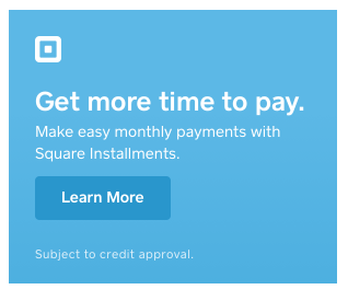 PAY WITH SQUARE. GET MORE TIME TO PAY.