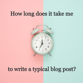 How long does it take me to write a typical blog post?