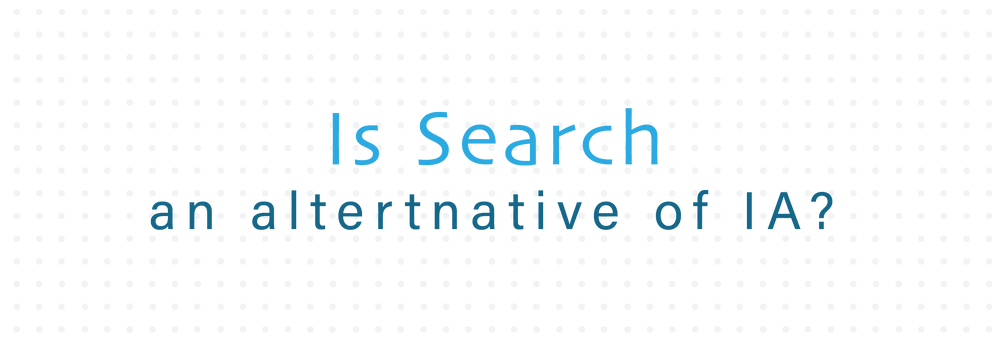 Is Search an alternative to Information Architecture?