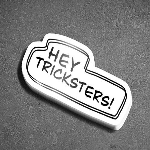 Hey Tricksters! (White Sticker)