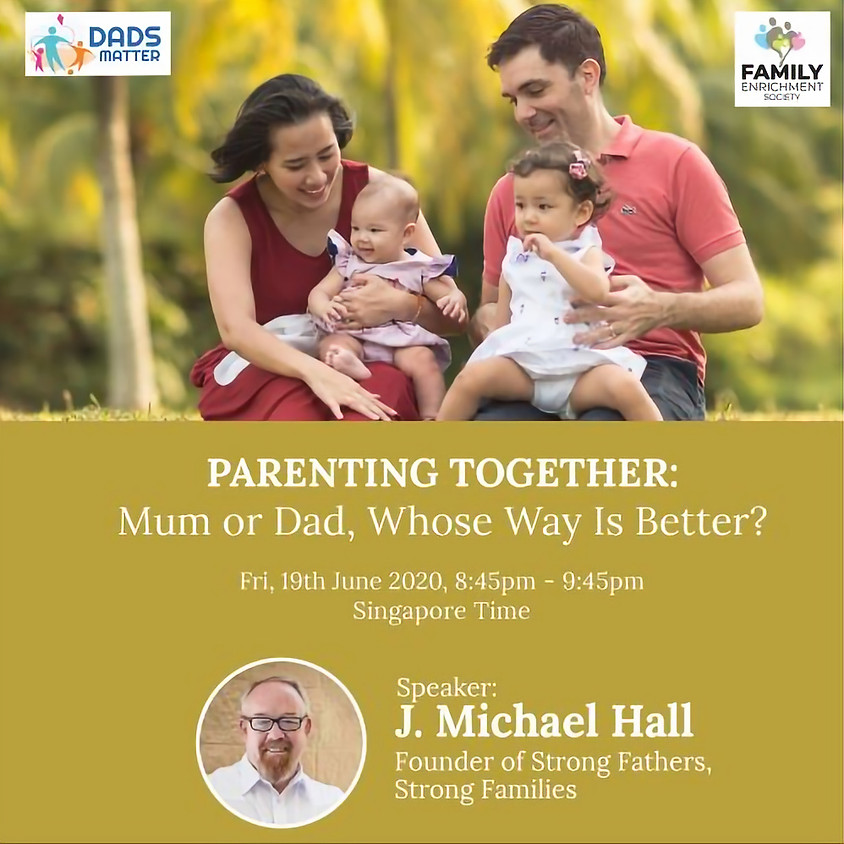 Dads Matter! Parenting together: Mum or Dad, Whose Way is Better?