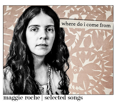 Where Do I Come From: Selected Songs from Maggie Roche    US ORDERS ONLY