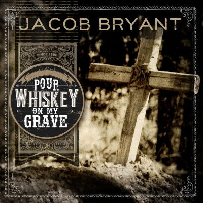 Jacob Bryant - Pour Whiskey On My Grave