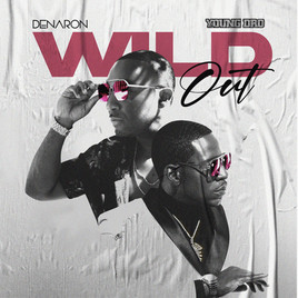 "SONG SPOTLIGHT: Denaron ""Wild Out"" Ft Young Dro"