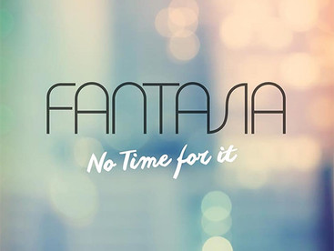 """NEW MUSIC ALERT: FANTASIA """"NO TIME FOR IT"""""""