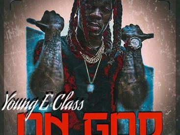 """NEW MIXTAPE ALERT: Young E Class """"On God"""""""