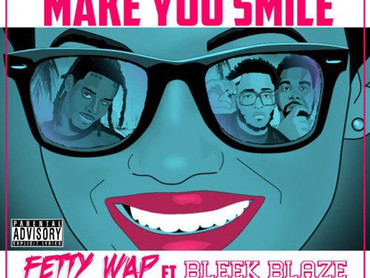 "NEW MUSIC ALERT: FETTY WAP ""MAKE YOU SMILE"""