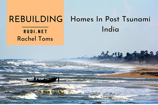 Rachael Toms, a British intern who worked with Benny in the post-tsunami reconstruction project, notes down her 'humanitarian' journey down Tarangambadi on RUDI.net (Research for Urban Design Information)