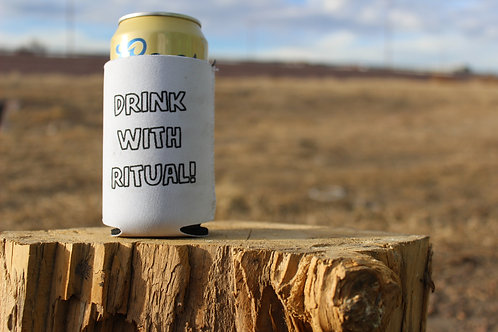 """""""Drink With Ritual!"""" Koozie"""