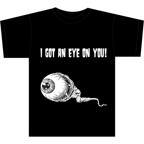 I got an eye on youy - t-shirt