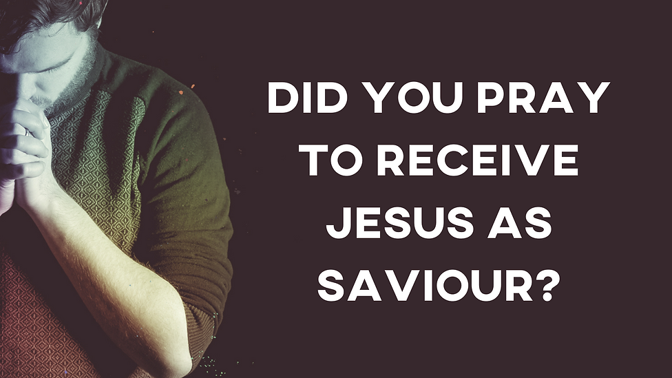 Did you pray to receive Jesus as Saviour