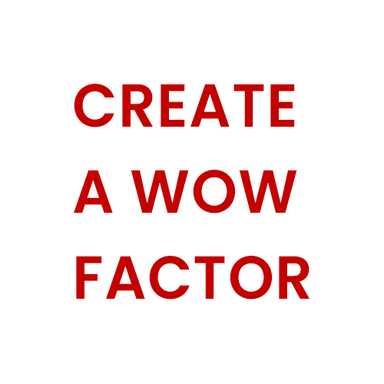 CREATE A WOW FACTOR