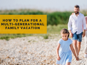 How to Plan for a Multi-Generational Family Vacation