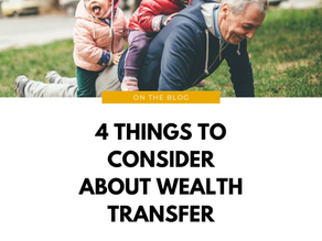 4 Things to Consider about Wealth Transfer