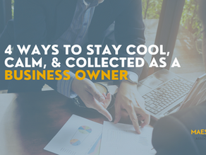 4 Ways to Stay Cool, Calm, and Collected as a Business Owner