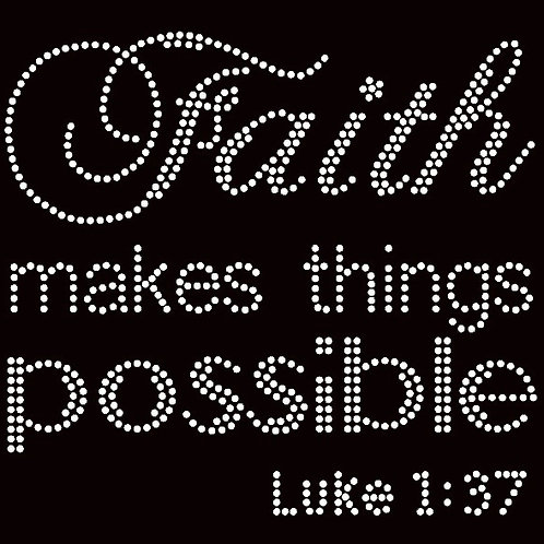 FAITH MAKES THINGS POSSIBLE RHINESTONES