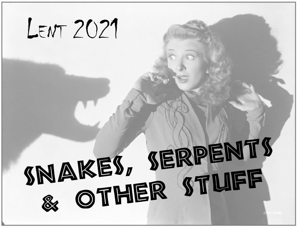 Snakes, Serpents & Other Stuff: Befriending the Fearful in our Lives