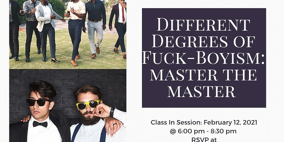 Different Degrees of Fuck-Boyism: Master The Master