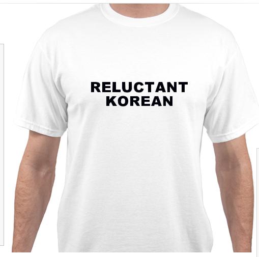 """T-shirt reading """"RELUCTANT KOREAN"""""""