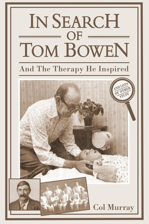 In Search of Tom Bowen and the Therapy He Inspired and Lots of Other Stuff