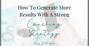 How To Generate More Results With A Strong Coaching Strategy