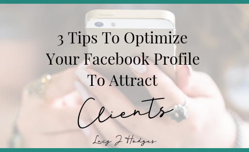 3 Tips To Optimize Your Facebook Profile To Attract Clients