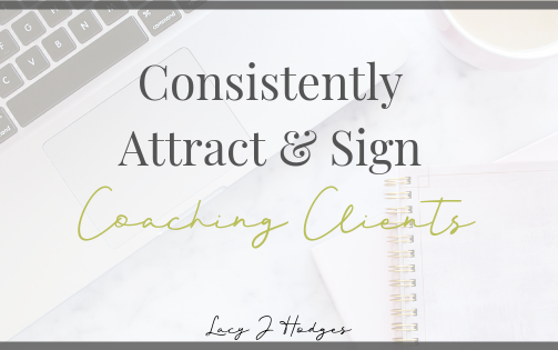 How To Consistently Attract & Sign Coaching Clients