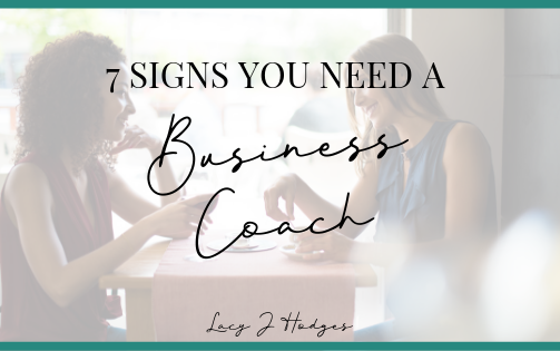 7 SIGNS YOU NEED TO HIRE A BUSINESS COACH RIGHT NOW