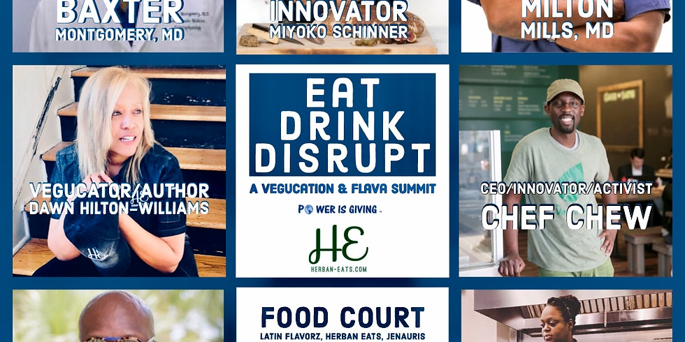 Eat Drink Disrupt: A Plant-Based Vegucation & Flava Summit
