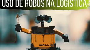 O uso de robôs em operações logísticas.