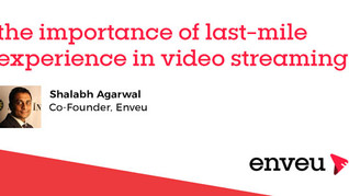 The Importance of Last-Mile Experience in Video Streaming