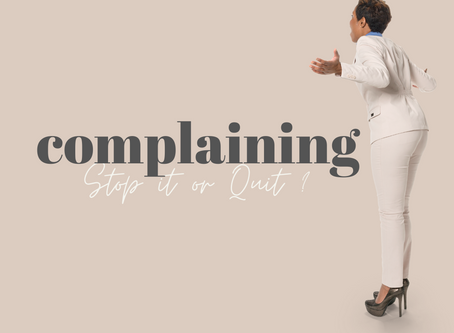 Complaining at work! Stop it or Quit?