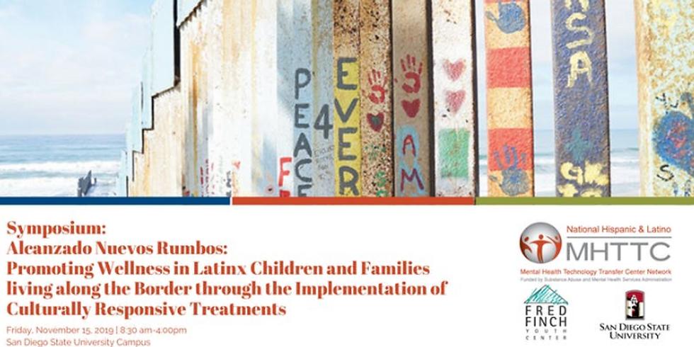 Symposium:  Alcanzado Nuevos Rumbos:  Promoting Wellness in Latinx Children & Families Living Along the Border