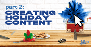 Part 2: Creating Holiday Content