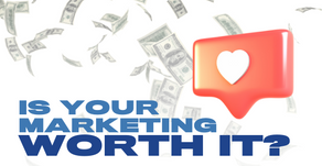 Is Your Marketing Worth It?
