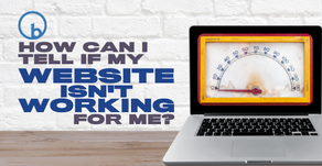 How Can I Tell if My Website is Working for Me?