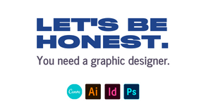 Let's Be Honest, You Need a Graphic Designer
