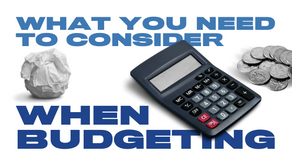 What You Need to Take Into Consideration When Budgeting