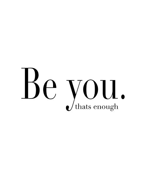 be you - that's enough