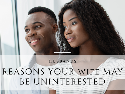Husbands: Reasons Your Wife May Be Uninterested