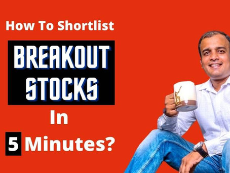 How To Shortlist Breakout Stocks Every Day in 2 Minutes?