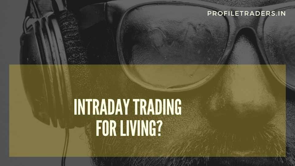Intraday Trading for Living?