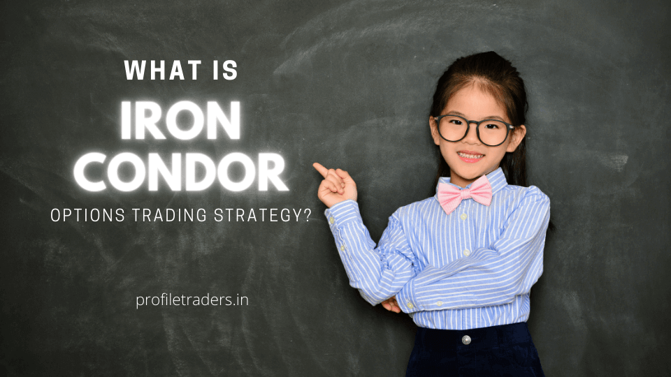 What is Iron Condor Options Trading Strategy?