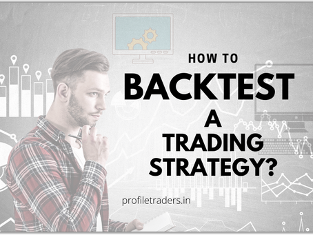 Why A Trader Must Do Backtesting of Any Trading Strategy in 2021?