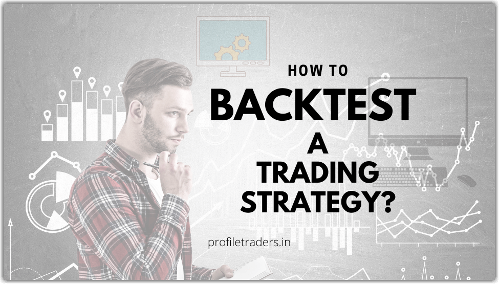 How to Backtest a Trading Strategy - Profiletraders.in